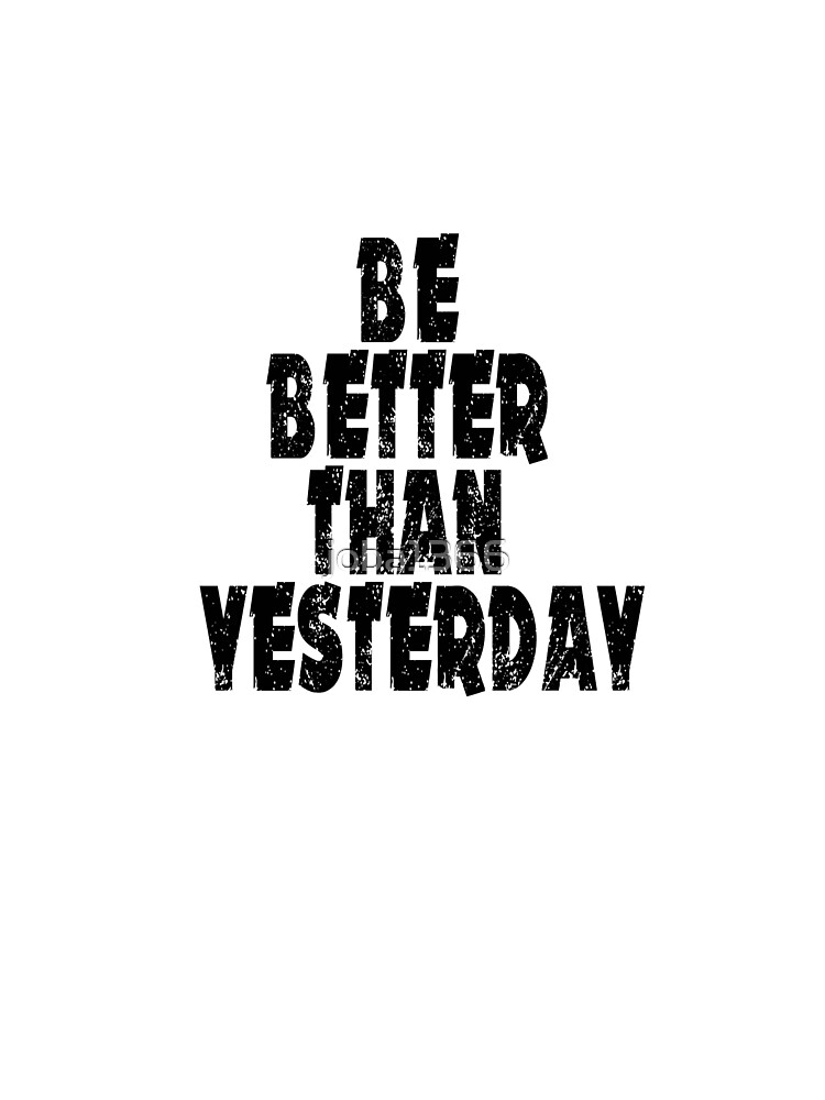 Be a better than yesterday big 1 by joba1366
