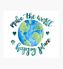 Make the World a Happy Place Photographic Print