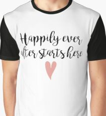 Happily ever after starts here Graphic T-Shirt