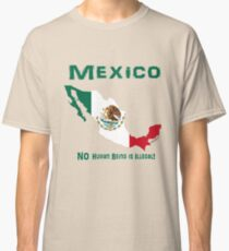 MEXICO:  NO Human Being is Illegal! Classic T-Shirt