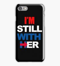 I'm Still With Her Hillary Clinton Support iPhone Case/Skin