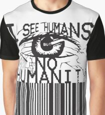 i see humans but no humanity Graphic T-Shirt