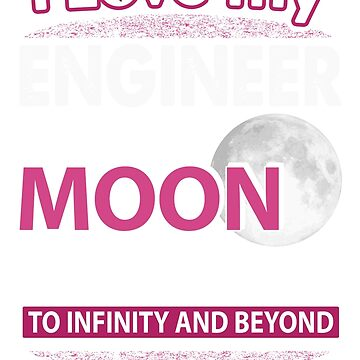 I Love My Engineer To The Moon And Back by niceredtee