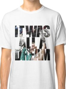 Conor McGregor - It Was All a Dream Classic T-Shirt