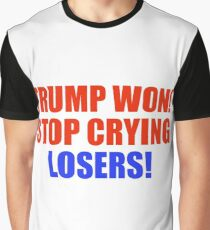 Trump Won Stop Crying Losers! Graphic T-Shirt