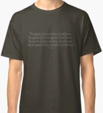 The opposite of love is not hate, it's indifference Classic T-Shirt