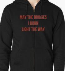 May The Bridges I Burn Light The Way Zipped Hoodie