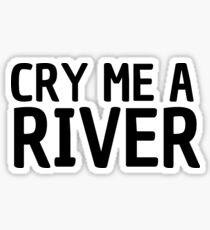 cry me a river pop music lyrics inspirational emotional t shirts Sticker