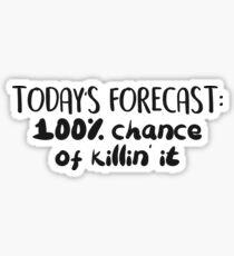 100% chance of killin' it Sticker