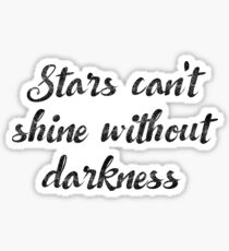 Stars can't shine without darkness Sticker