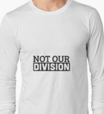 Not Our Division  Long Sleeve T-Shirt