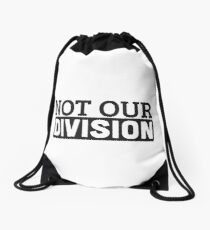 Not Our Division  Drawstring Bag