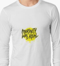 Moriarty Was Real. Long Sleeve T-Shirt