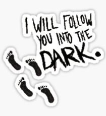 I Will Follow You Into the Dark Sticker
