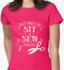 That's What I Do Sit & Sew Things Womens Fitted T-Shirt