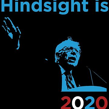 Bernie Sanders Hindsight is 2020 by JRsTees