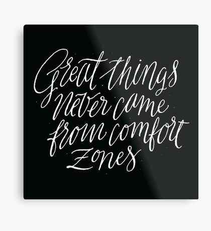 Great Things Never Came From Comfort Zones Metal Print