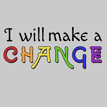 I Will Make a Change v1 Rainbow by SpaceBabe