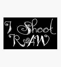 I Shoot Raw  Photographic Print