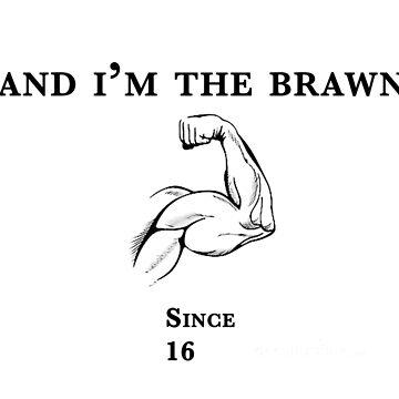 Im the Brawn by Saucydarkmatter