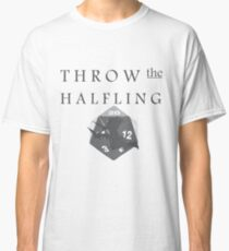 """""""THROW THE HALFLING!"""" -Dungeons and Dragons- Classic T-Shirt"""