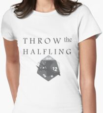 """""""THROW THE HALFLING!"""" -Dungeons and Dragons- Womens Fitted T-Shirt"""