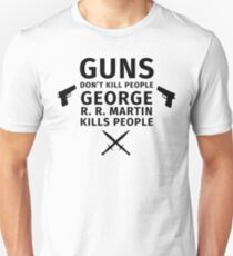 Guns don't kill people George R. R. Martin kills people Unisex T-Shirt