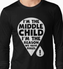 I'm the middle Child - I'm the Reason we have Rules Funny T-Shirt Long Sleeve T-Shirt