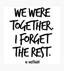 We were together. I forget the rest. (Whitman) Photographic Print
