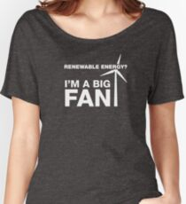 Renewable Energy? I'm A Big Fan Women's Relaxed Fit T-Shirt