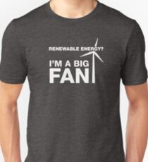 Renewable Energy? I'm A Big Fan Unisex T-Shirt