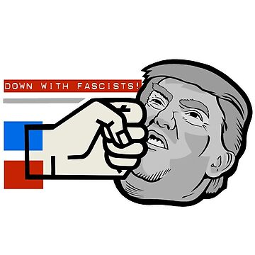 Down With Fascists! - Anti-Trump by Free2rocknroll