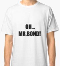 007 OH MR BOND Classic T-Shirt