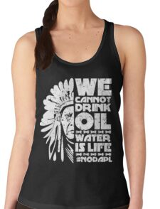 We can not drink oil Water is life Women's Tank Top