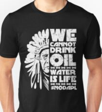 We can not drink oil Water is life T-Shirt