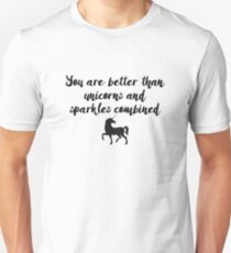 You are better than unicorns and sparkles combined Unisex T-Shirt