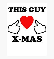 This Guy Loves X-Mas Photographic Print