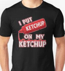 I Put Ketchup On My Ketchup Slim Fit T-Shirt