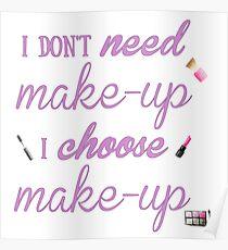 I Don't Need I Choose Make-up Poster