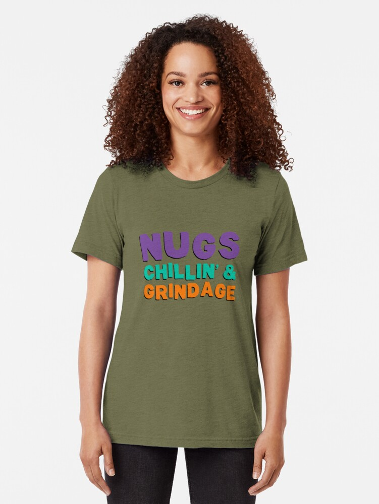 Nugs Chillin Grindage Tri Blend T Shirt By Ninthstreet Redbubble