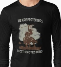 We Are Protectors, Not Protesters - Support Standing Rock Long Sleeve T-Shirt