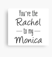 Friends TV Show Gifts - You're the Rachel to my Monica Canvas Print