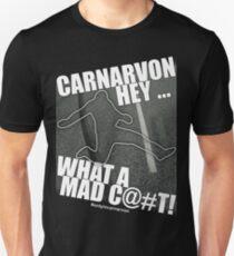 Carnarvon Hey ... What a mad c@#t! Unisex T-Shirt