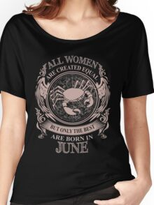 All women are created equal but only the best are born in June Cancer Women's Relaxed Fit T-Shirt