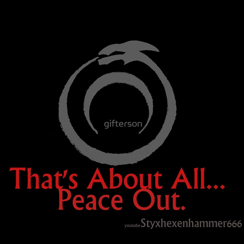 That's About All, Peace Out Styxhexenhammer666 by gifterson