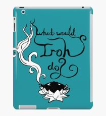 What would Iroh do? iPad Case/Skin