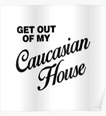 GET OUT OF MY CAUCASIAN HOUSE Poster