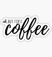 OK, But First COFFEE #trending #stickers #coffee Sticker