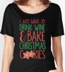 I Just Want To Drink Wine & Bake Christmas Cookies Women's Relaxed Fit T-Shirt