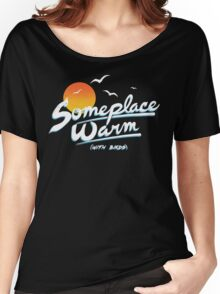Someplace Warm Women's Relaxed Fit T-Shirt